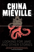 Looking for Jake by China Mieville