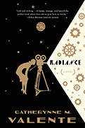 Radiance by Catherynne M. Valente